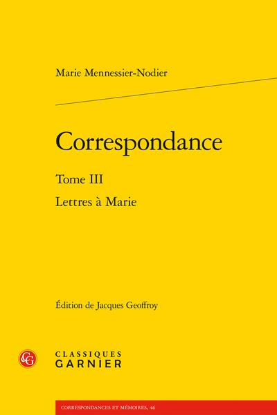 M. Mennessier-Nodier, Correspondance, t. III: Lettres à Marie, (éd. J. Geoffroy)
