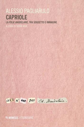 A. Pagliarulo, Capriole. La folie Baudelaire, tra soggetto e immagine