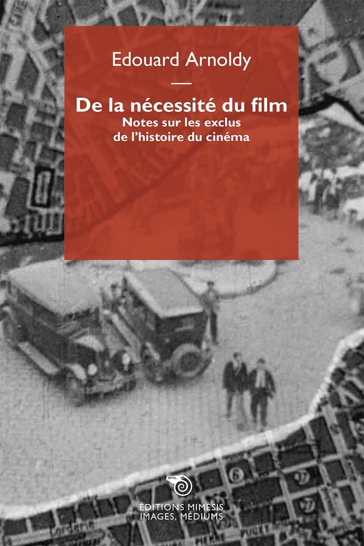 E. Arnoldy, De la nécessité du film. Notes sur les exclus de l'histoire du cinéma