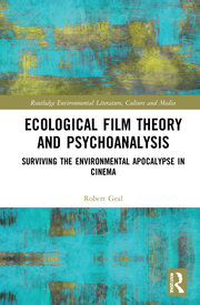 R. Geal. Ecological Film Theory and Psychoanalysis. Surviving the Environmental Apocalypse in Cinema