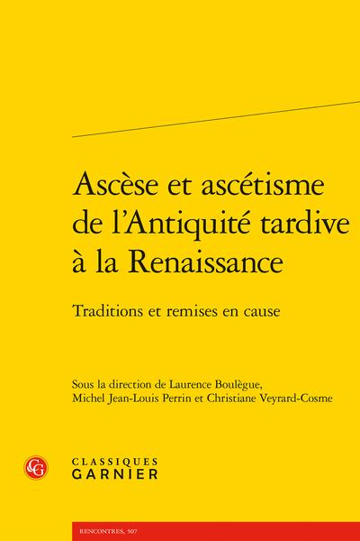 L. Boulègue, M. Jean-Louis Perrin, Ch. Veyrard-Cosme (dir.), Ascèse et ascétisme de l'Antiquité tardive à la Renaissance. Traditions et remises en cause
