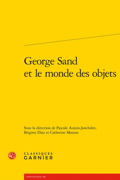 P. Auraix-Jonchière, B. Diaz, C. Masson (dir.), George Sand et le monde des objets