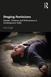 A. Singh.Staging Feminisms. Gender, Violence and Performance in Contemporary India