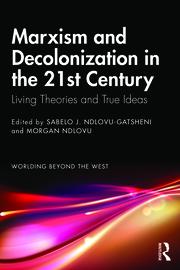 S. J. Ndlovu-Gatsheni, M. Ndlovu (ed.). Marxism and Decolonization in the 21st Century. Living Theories and True Ideas