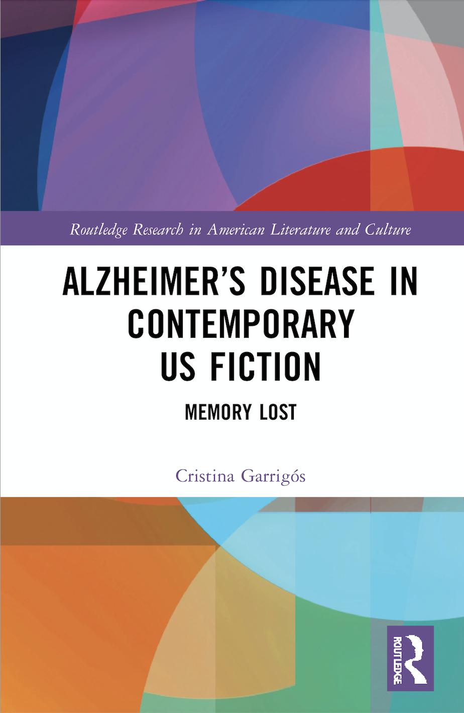 C.Garrigós.Alzheimer's Disease in Contemporary U.S. Fiction. Memory Lost
