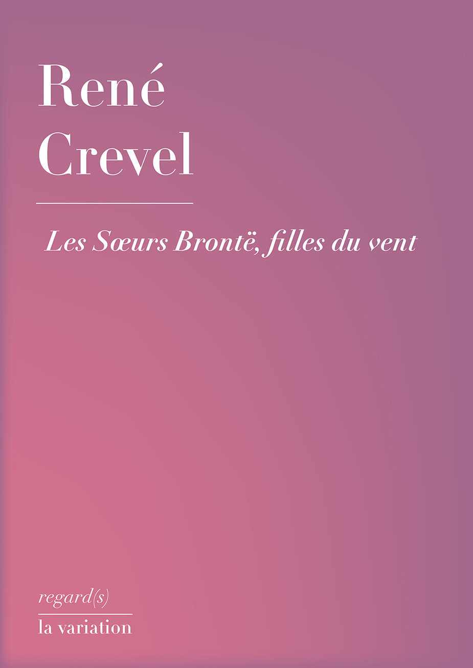 R. Crevel, Les Sœurs Brontë filles du vent