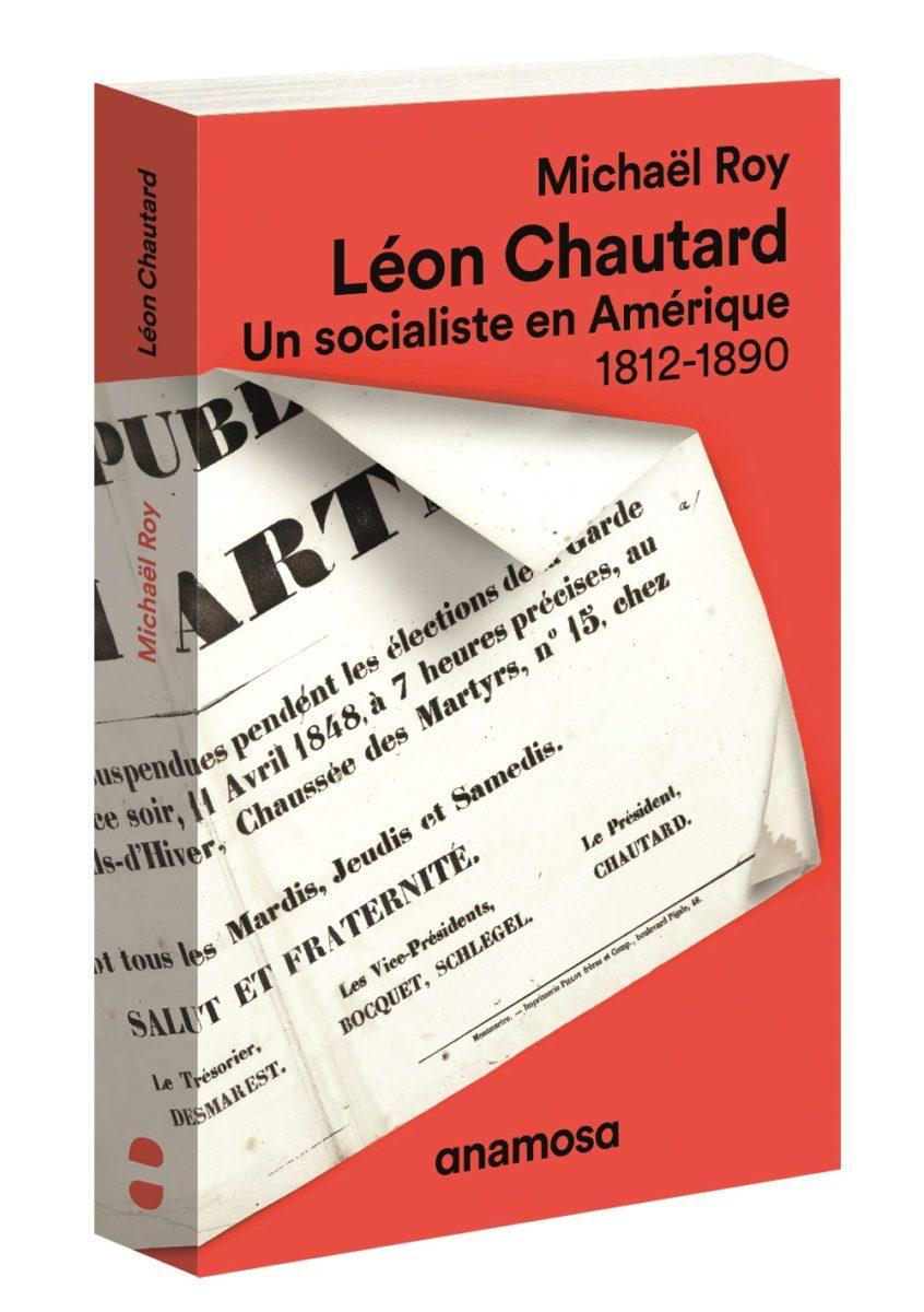M. Roy, Léon Chautard. Un socialiste en Amérique. 1812-1890