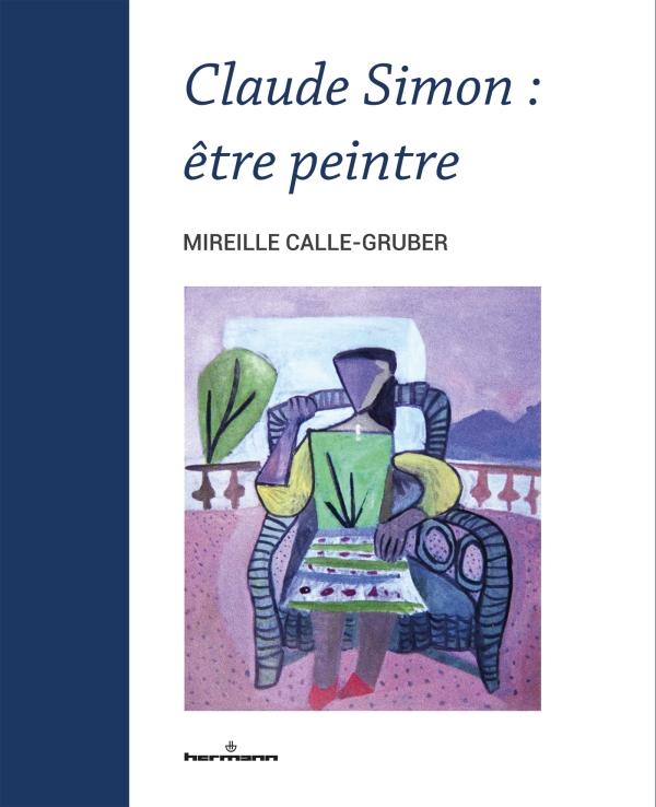 M. Calle-Gruber, Claude Simon : être peintre