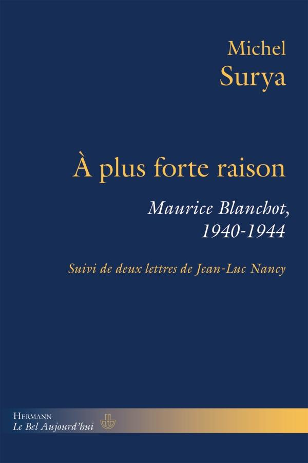 M. Surya, À plus forte raison. Maurice Blanchot, 1940-1944 (postface de J.-L. Nancy)