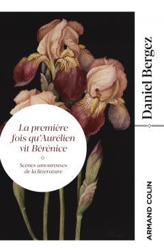 D. Bergez, La première fois qu'Aurélien vit Bérénice. Scènes amoureuses de la littérature