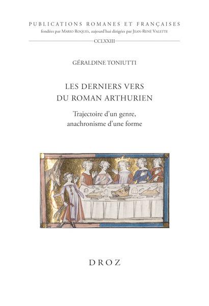 G. Toniutti, Les derniers vers du roman arthurien: Trajectoire d'un genre, anachronisme d'une forme