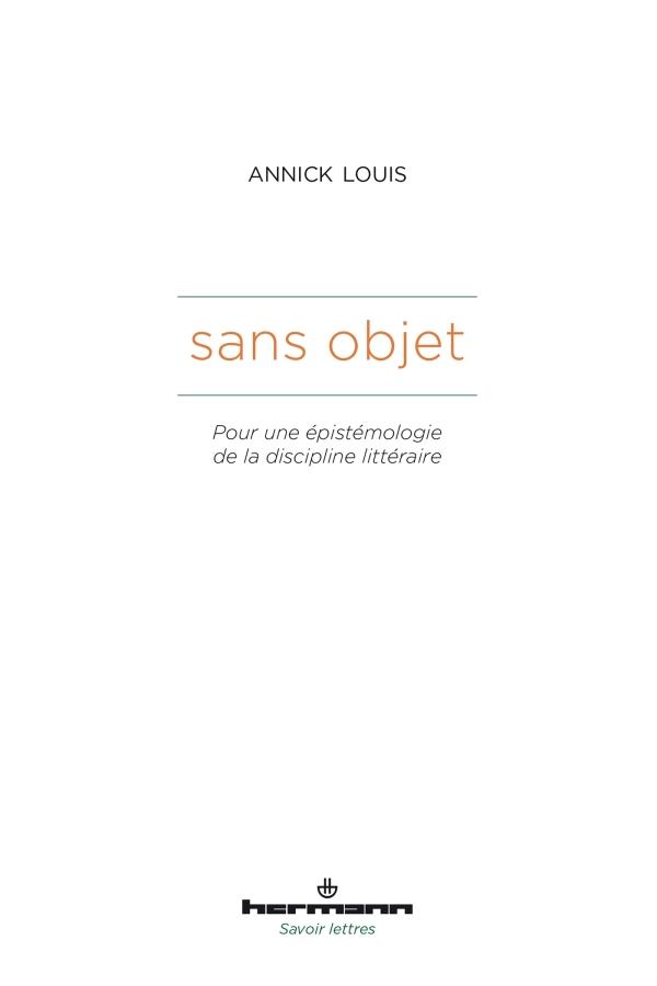 A. Louis, Sans objet. Pour une épistémologie de la discipline littéraire