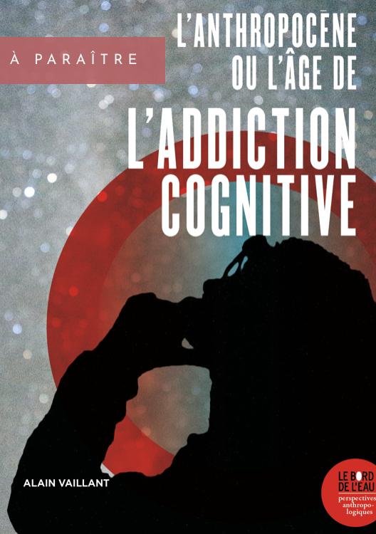 A. Vaillant, L'Anthropocène ou l'âge de l'addiction cognitive