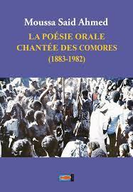 Moussa Said Ahmed (éd.), La Poésie orale chantée des Comores (1883-1982)