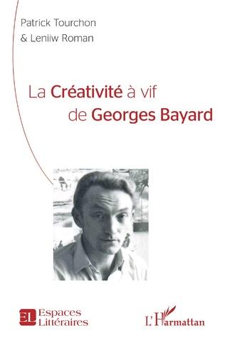 P. Tourchon et L. Roman, La Créativité à vif de Georges Bayard