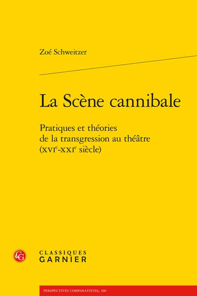 Z. Schweitzer, La Scène cannibale. Pratiques et usages de la transgression au théâtre XVIe-XXIe s. (préf. O. Py)
