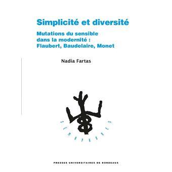 N. Fartas, Simplicité et diversité. Mutations du sensible dans la modernité : Flaubert, Baudelaire, Monet