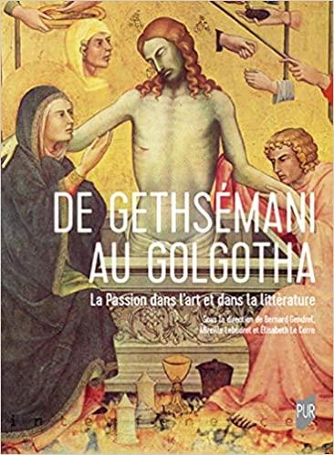 B. Gendrel, M. Labouret, É. Le Corre (dir.), De Gethsémani au Golgotha. La Passion dans l'art et dans la littérature