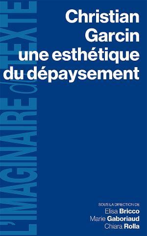E. Bricco, M. Gaboriaud, C. Rolla (dir.), Christian Garcin, une esthétique du dépaysement