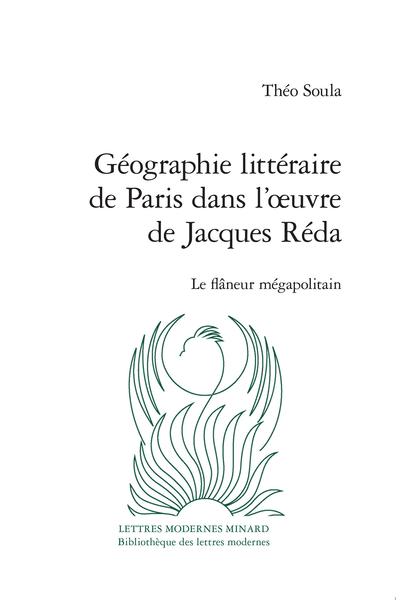 Théo Soula, Géographie littéraire de Paris dans l'œuvre de Jacques Réda. Le flâneur mégapolitain
