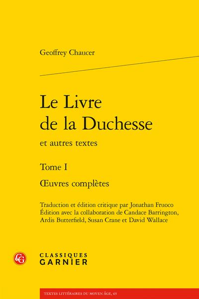 Geoffrey Chaucer, Le Livre de la Duchesse et autres textes. Tome I. Œuvres complètes, J.Fruoco (éd., trad.), C. Barrington, A.Butterfield, S. Crane, D.Wallace (éd.)