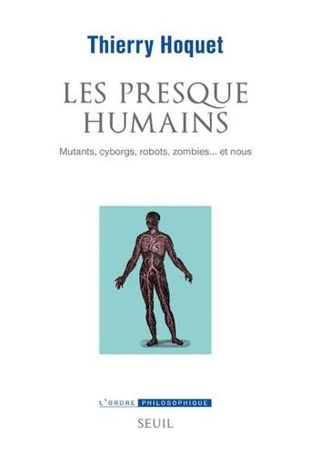 Th. Hoquet, Les presque-humains. Mutants, cyborgs, robots, zombies. et nous