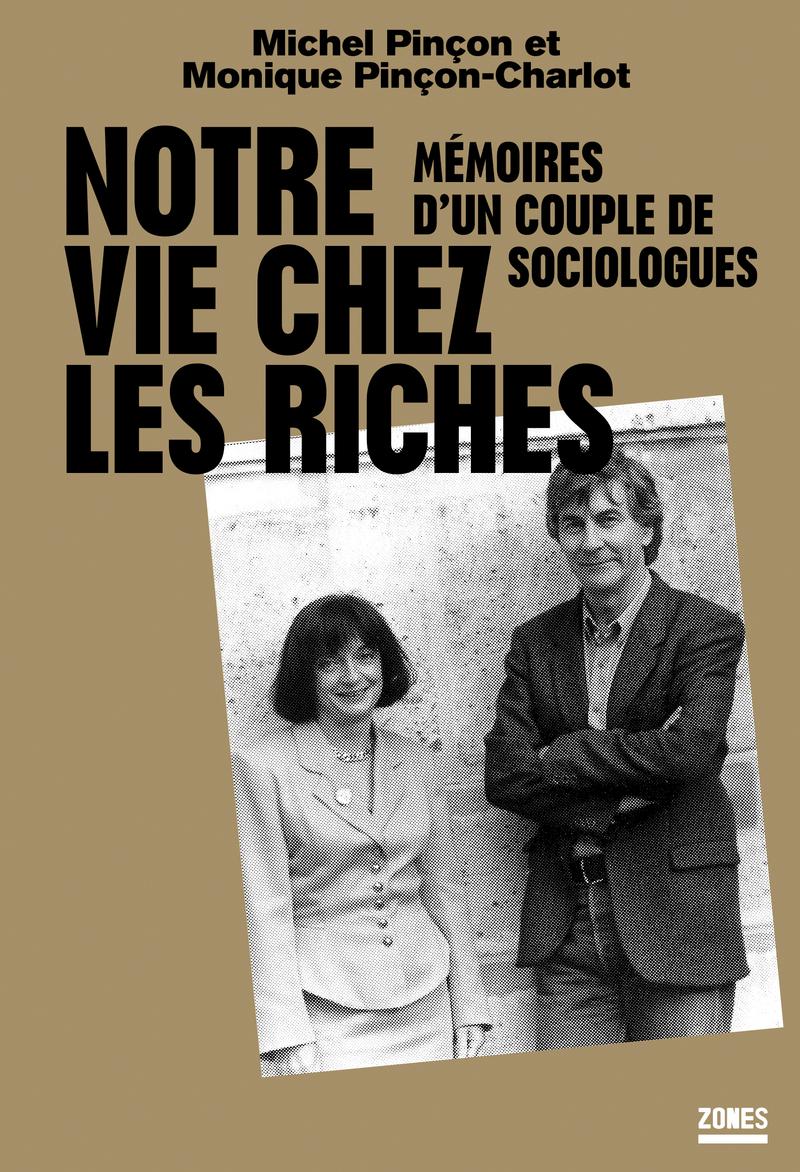 M. Pinçon et M. Pinçon-Charlot, Notre vie chez les riches. Mémoires d'un couple de sociologues