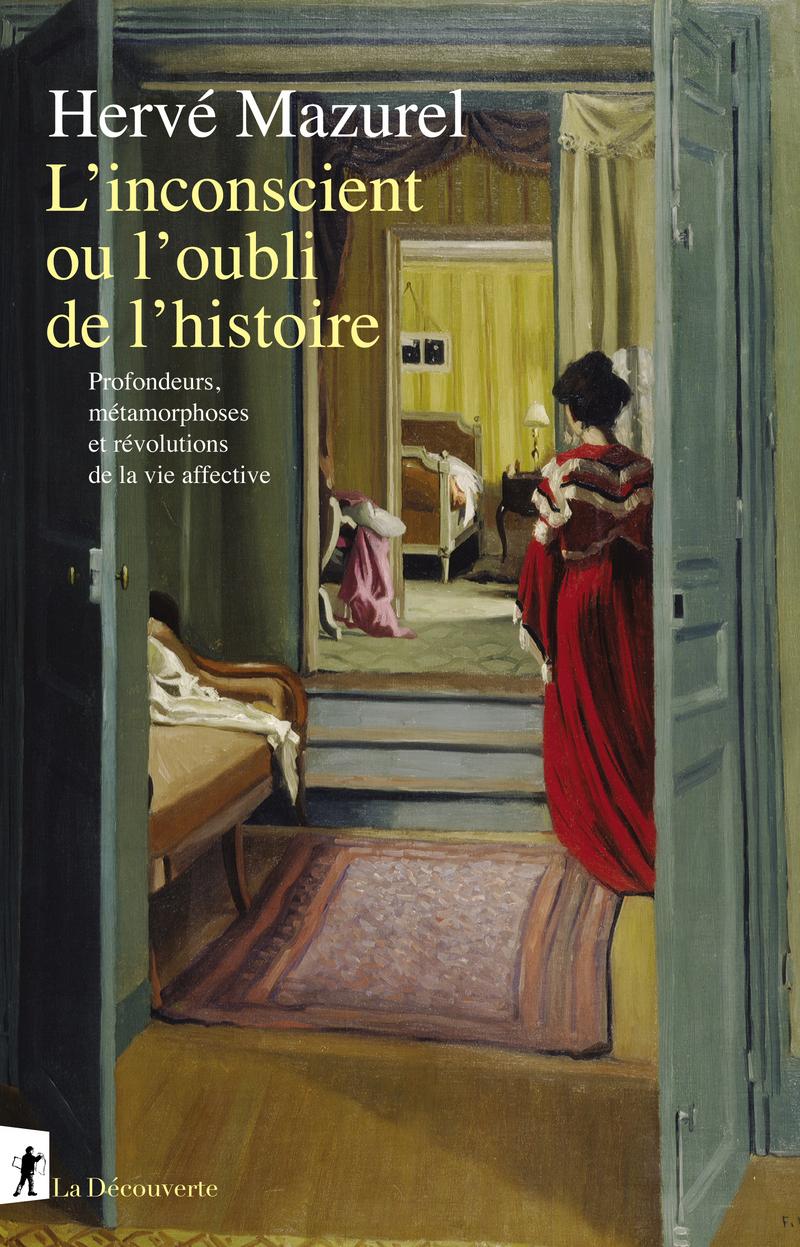 H. Mazurel, L'inconscient ou l'oubli de l'histoire. Profondeurs, métamorphoses et révolutions de la vie affective