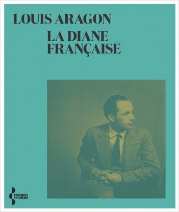 Aragon, La Diane française, suivi de En étrange pays dans mon pays lui-même
