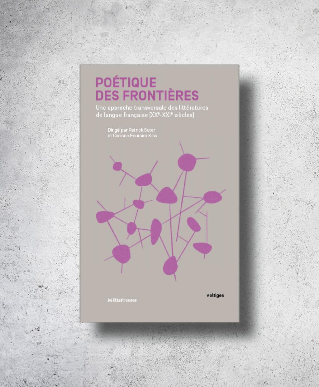C. Fournier Kiss, P. Suter (dir.), Poétique des frontières. Une approche transversale des littératures de langue française (XXe-XXIe s)