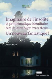 B. Sarr,Imaginaire de l'insolite et problématique identitaire dans les lettres belges francophones : un nouveau fantastique ?
