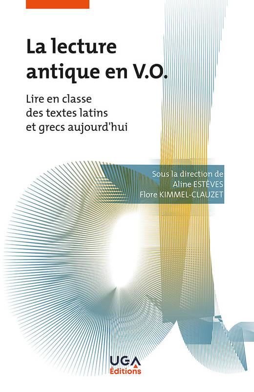 A. Estèves et F. Kimmel-Clauzet (dir.), La lecture antique en VO. Lire en classe des textes latins et grecs aujourd'hui