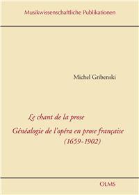 M. Gribenski, Le chant de la prose. Généalogie de l'opéra en prose francaise (1659-1902)