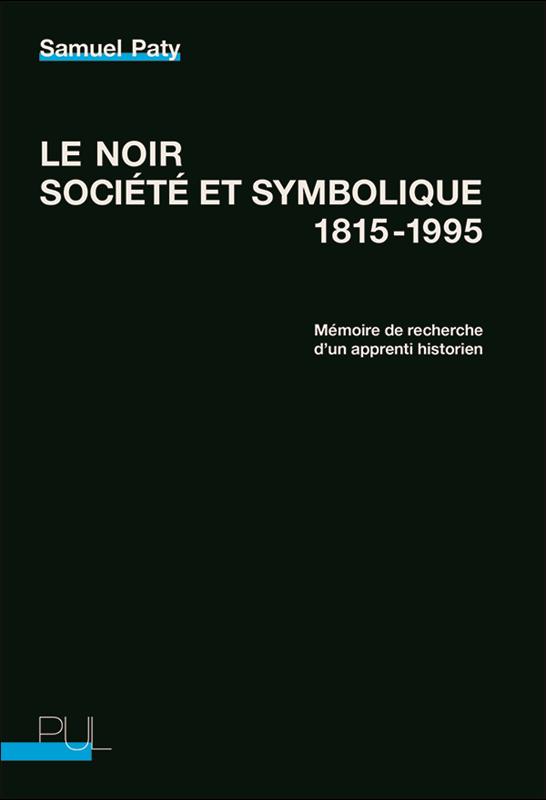 S. Paty, Le Noir, société et symbolique 1815-1995