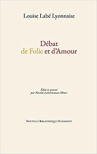 L. Labé, Débat de Folie et d'Amour (éd. Lakshmanan-Minet)