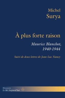 M. Surya, À plus forte raison. Maurice Blanchot, 1940-1944