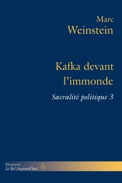 M. Weinstein, Kafka devant l'immonde. Sacralité politique 3.