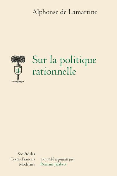 A. de Lamartine, Sur la politique rationnelle (R.Jalabert, éd.)