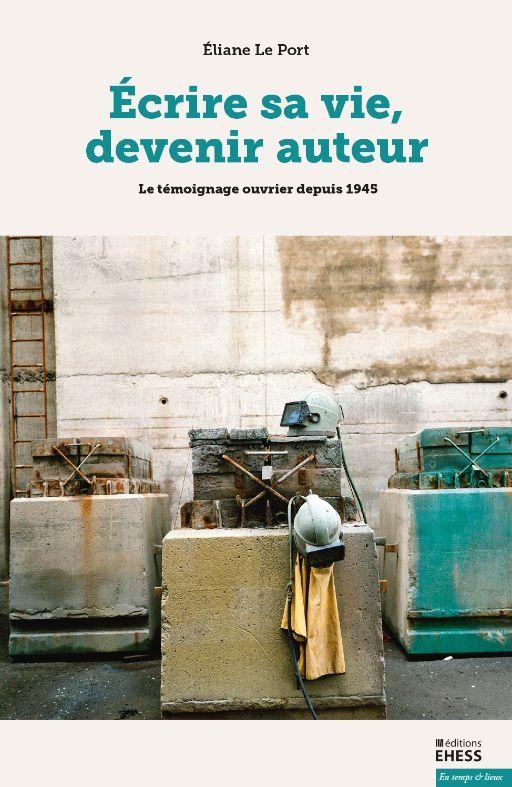 Eliane Le Port, Écrire sa vie, devenir auteur. Le témoignage ouvrier depuis 1945