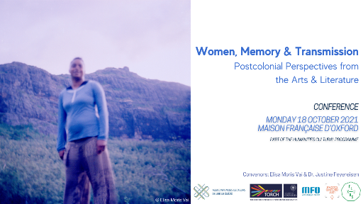 Women, Memory & Transmission Postcolonial Perspectives from the Arts and LiteratureConference (Maison Française d'Oxford)