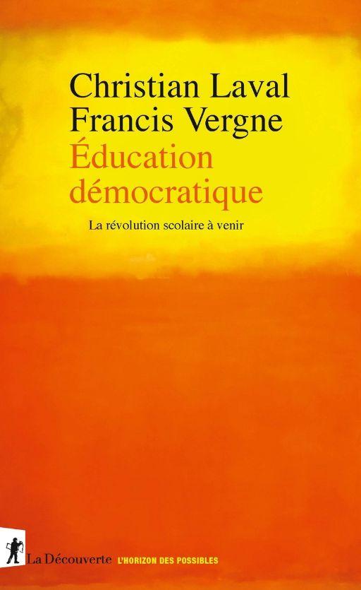Christian Laval, Francis Vergne, Éducation démocratique. La révolution scolaire à venir