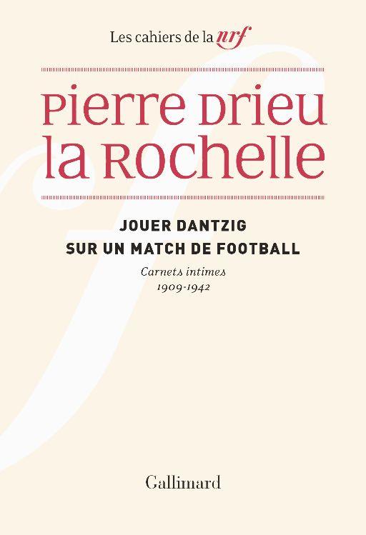 Pierre Drieu La Rochelle, Jouer Dantzig sur un match de football. Carnets intimes 1909-1942