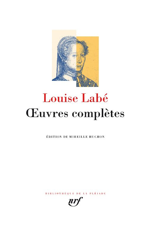 Louise Labé, Œuvres complètes (éd. Mirelle Huchon, Bibliothèque de la Pléiade)