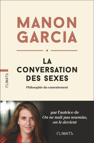 Manon Garcia, La Conversation des sexes. Philosophie du consentement