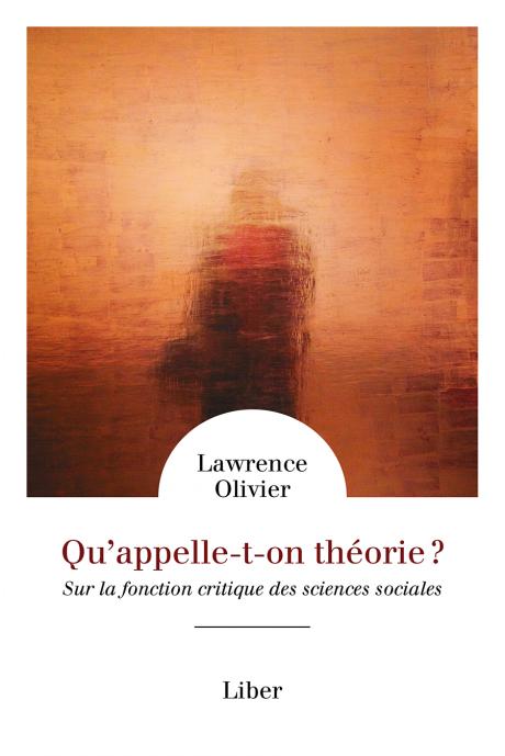 Lawrence Olivier, Qu'appelle-t-on théorie ? Sur la fonction critique des sciences sociales