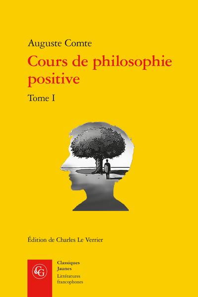 A. Comte, Cours de philosophie positive. Tome I. Discours sur l'esprit positif, C. Le Verrier (éd.)