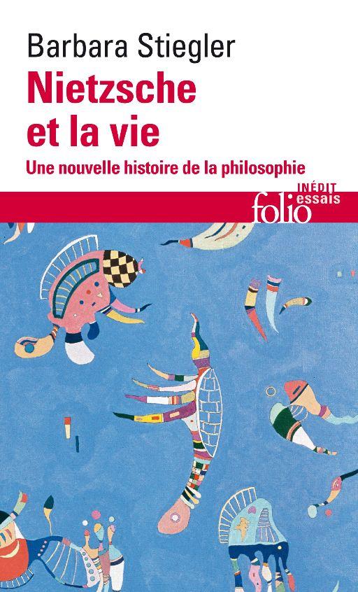 Barbara Stiegler, Nietzsche et la vie. Une nouvelle histoire de la philosophie