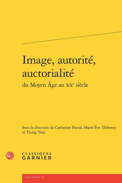 C. Pascal, M.-E. Thérenty, T. Tran (dir.), Image, autorité, auctorialité du Moyen Âge au XXe siècle