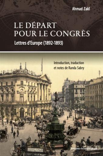 A. Zakî, Le départ pour le congrès. Lettres d'Europe (1892-1893)