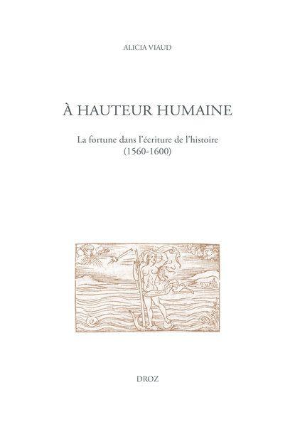 Alicia Viaud, À hauteur humaine. La fortune dans l'écriture de l'histoire (1560-1600)